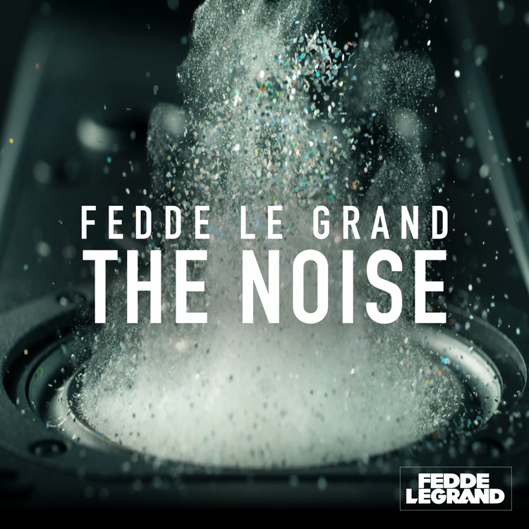 OUT NOW ON ALL PORTALS: FEDDE LE GRAND - THE NOISE
