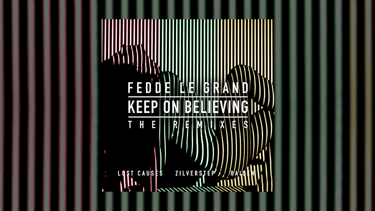 Fedde Le Grand - Keep On Believing (The Remixes)