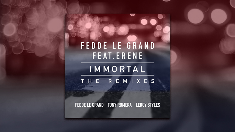 Fedde Le Grand feat. Erene - Immortal (The Remixes)
