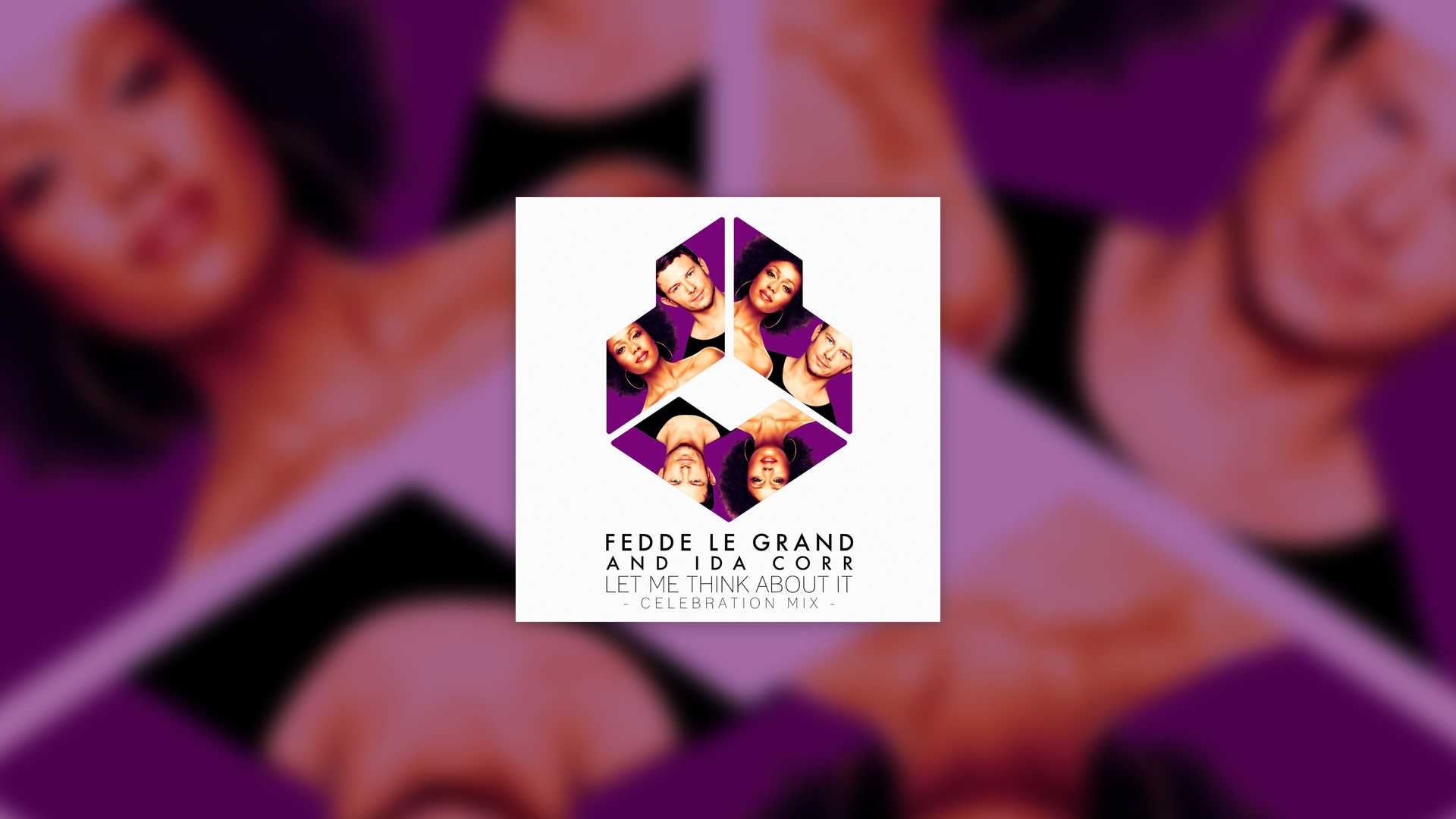 FEDDE LE GRAND AND IDA CORR - LET ME THINK ABOUT IT (CELEBRATION MIX) PRE-ORDER ON BEATPORT NOW